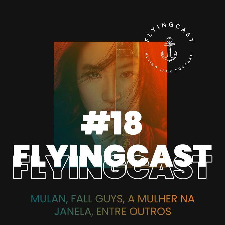 FlyingCast #18 - Mulan, Fall Guys, A Mulher na Janela, entre outros