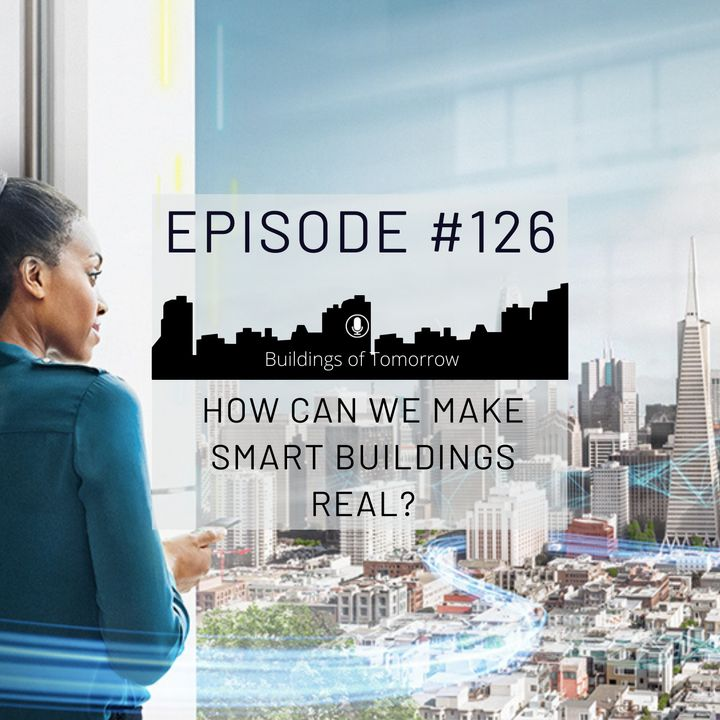#126 How can we make Smart Buildings real?
