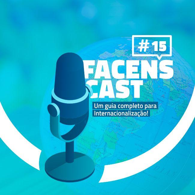 Facens Cast #15 Um guia completo para  Internacionalização!