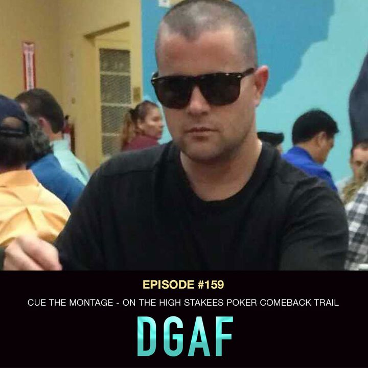 #159 DGAF: Cue the Montage - On the High Stakes Poker Comeback Trail
