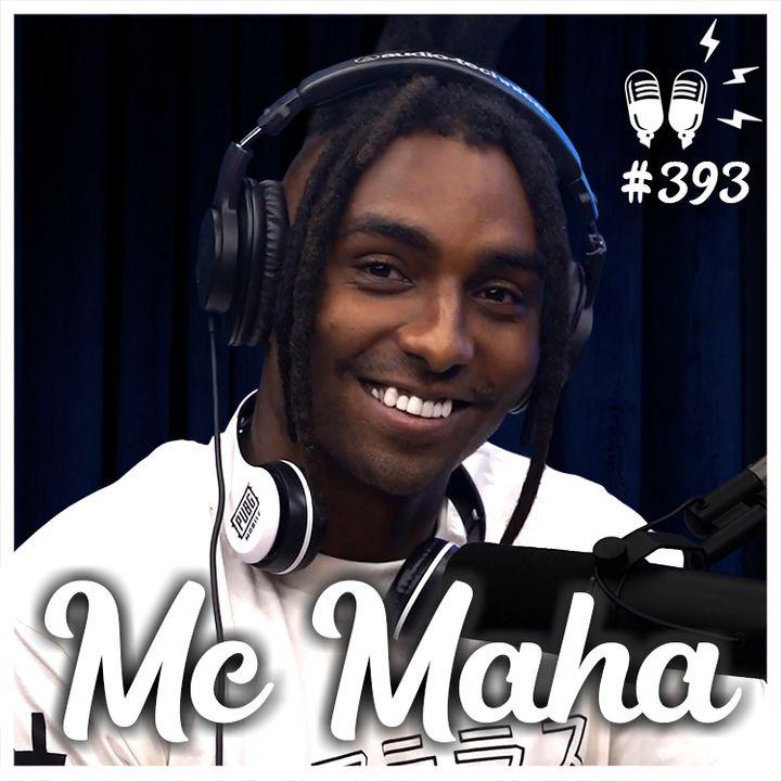 MC MAHA - Flow Podcast #393