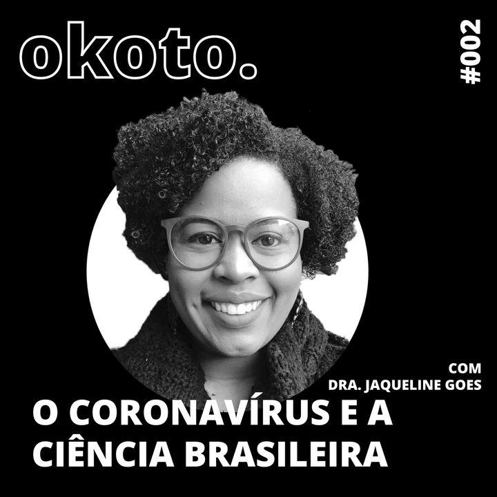 #002 O Coronavírus e a ciência brasileira com Dra. Jaqueline Goes