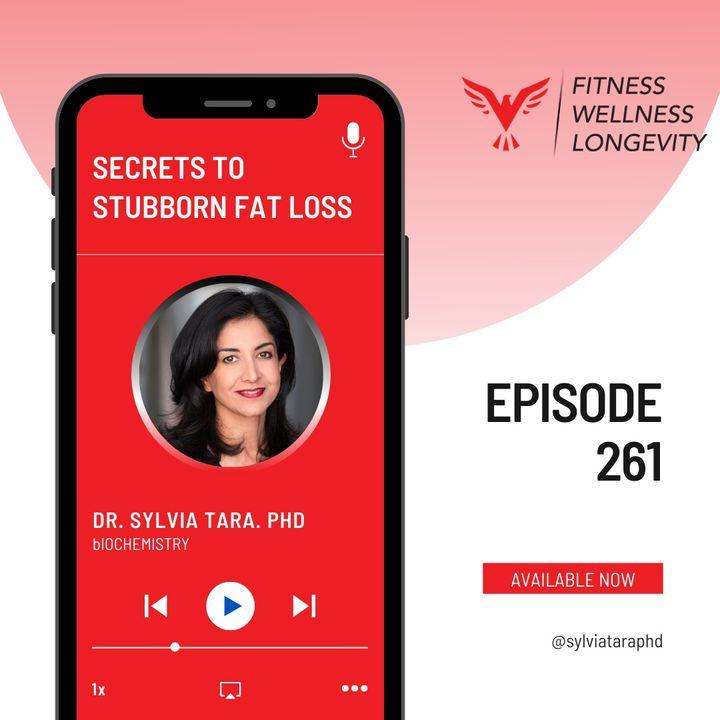 Episode 261: Get Rid of Stubborn Fat with Dr. Sylvia Tara