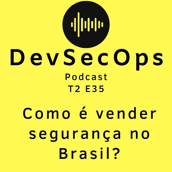#35 - Como é vender segurança no Brasil?