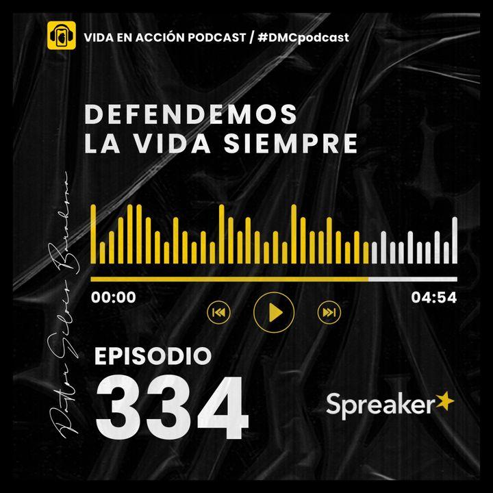 EP. 334   Defendemos la vida siempre   #DMCpodcast