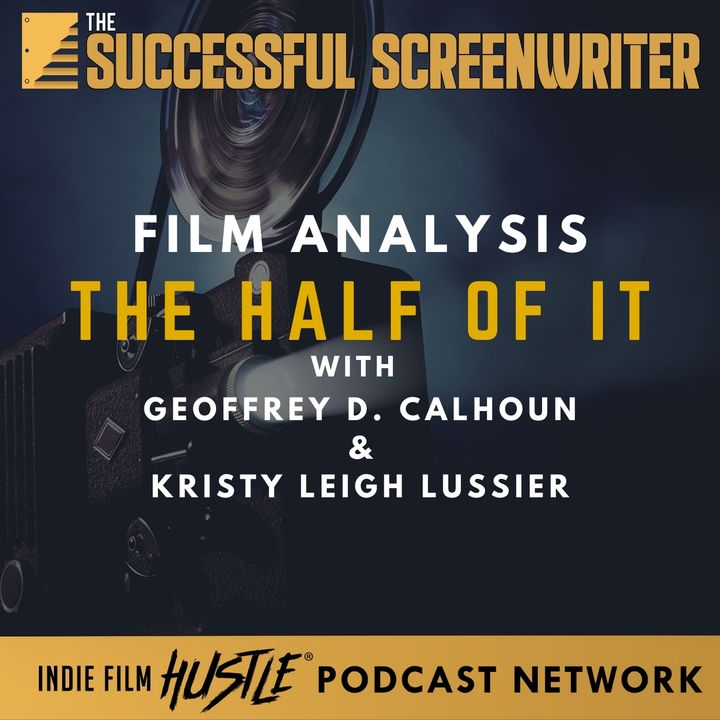 Ep36 - The Half of It - Film Analysis with Geoffrey D. Calhoun and Kristy Leigh Lussier