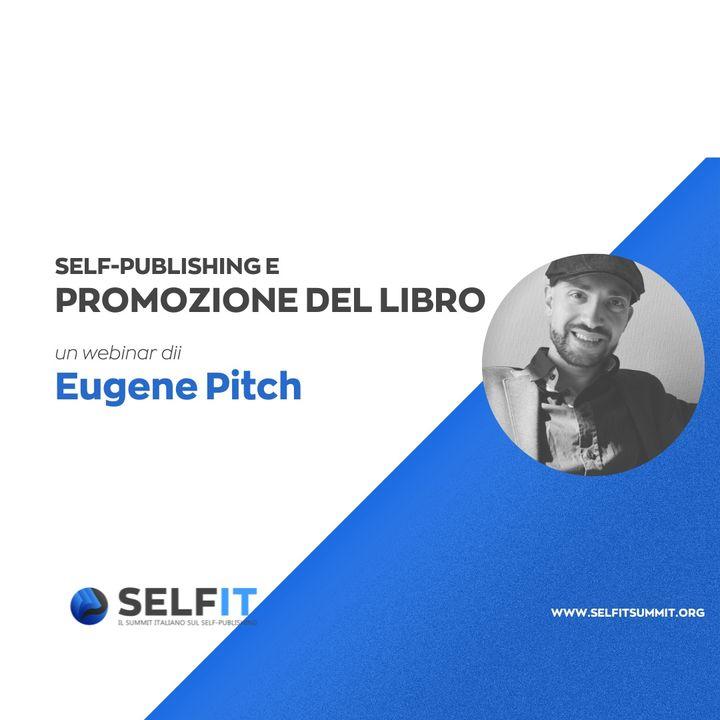 Selfit Summit - Self-Publishing e la Promozione del Libro - A cura di Eugene Pitch