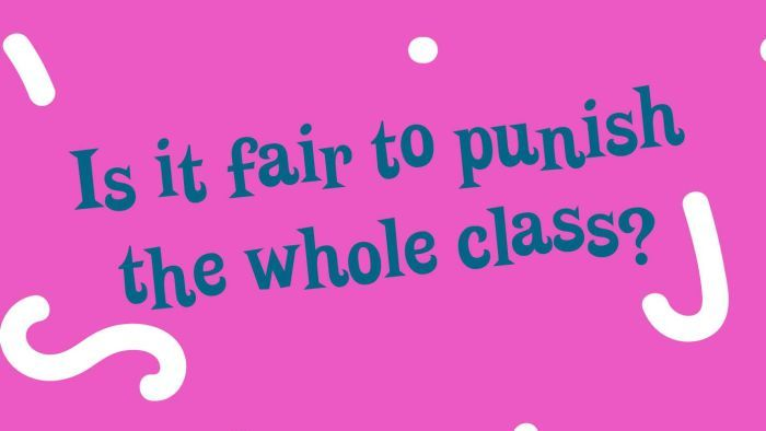 Is it fair to punish the whole class?