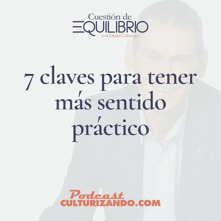 E15 • 7 claves para tener más sentido práctico • Motivación y Liderazgo • Culturizando