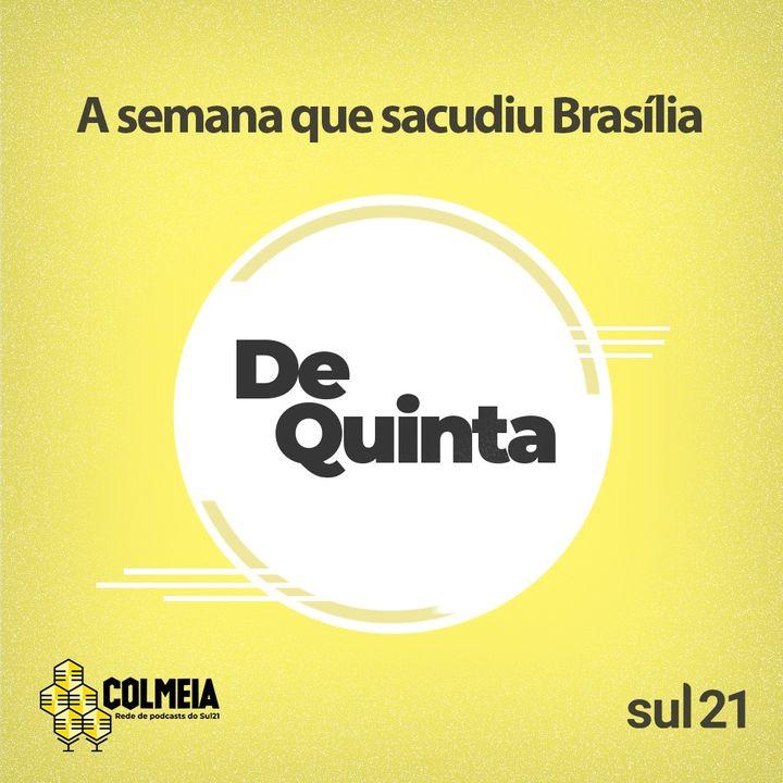 De Quinta ep.39: A semana que sacudiu Brasília