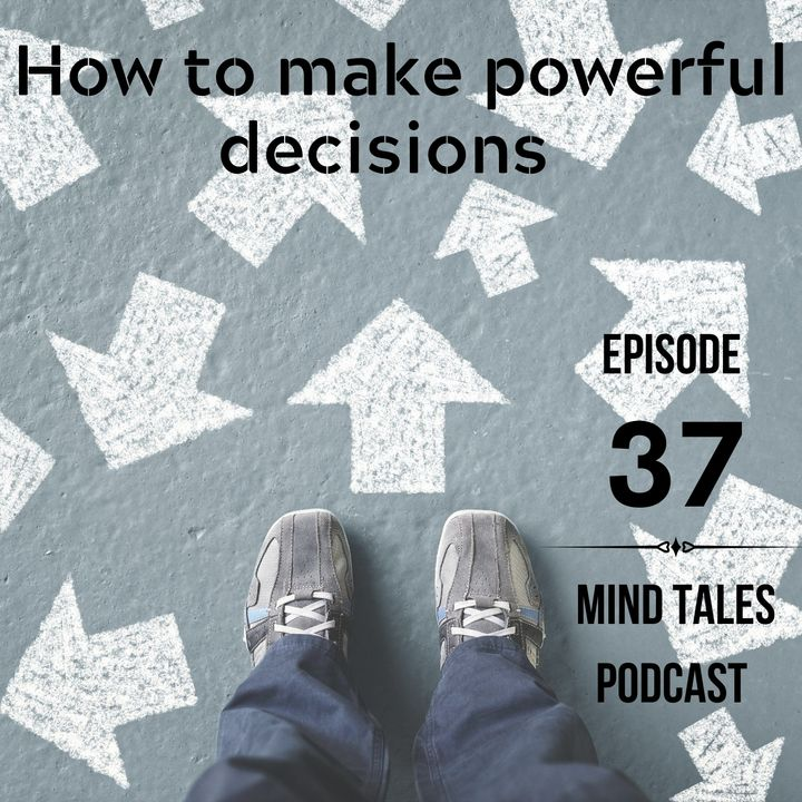 Episode 37 - How to make powerful decisions