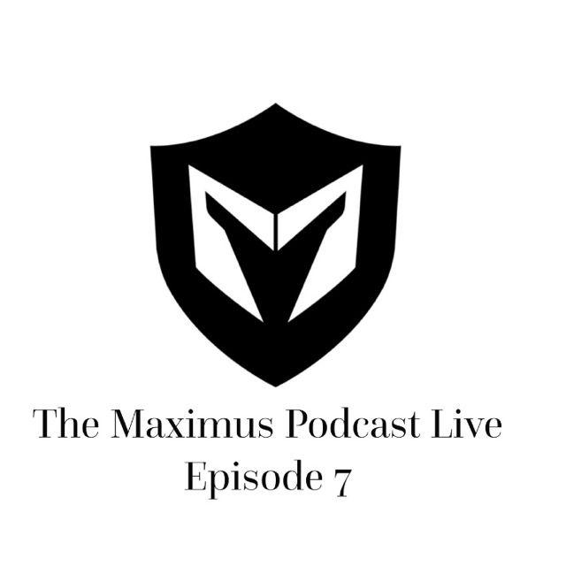 The Maximus Podcast LIVE 7