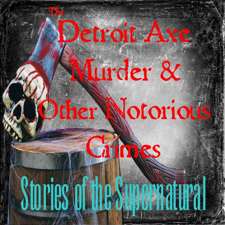 Detroit Axe Murder and Other Notorious Crimes   Podcast
