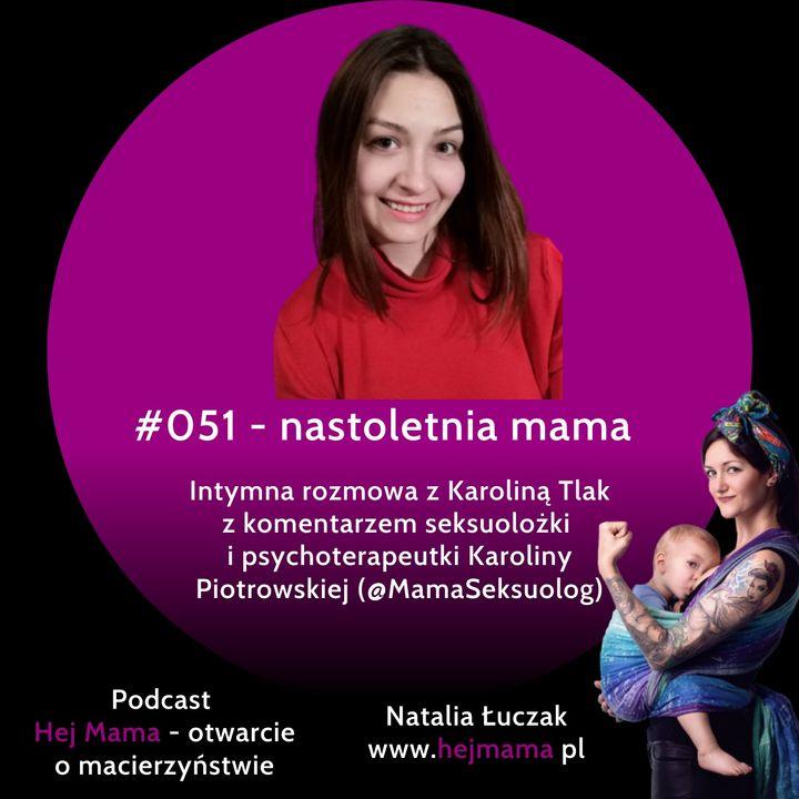 #051 - nastoletnia mama - intymna rozmowa z Karoliną Tlak z komentarzem Karoliny Piotrowskiej (@MamaSeksuolog)