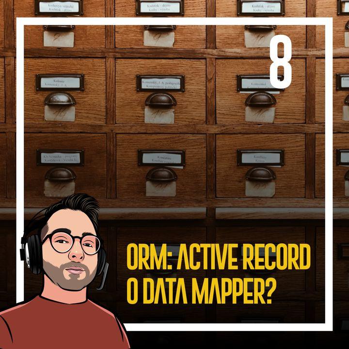 Ep.8 - Orm: Datamapper and Active records. Programmazione della persistenza!