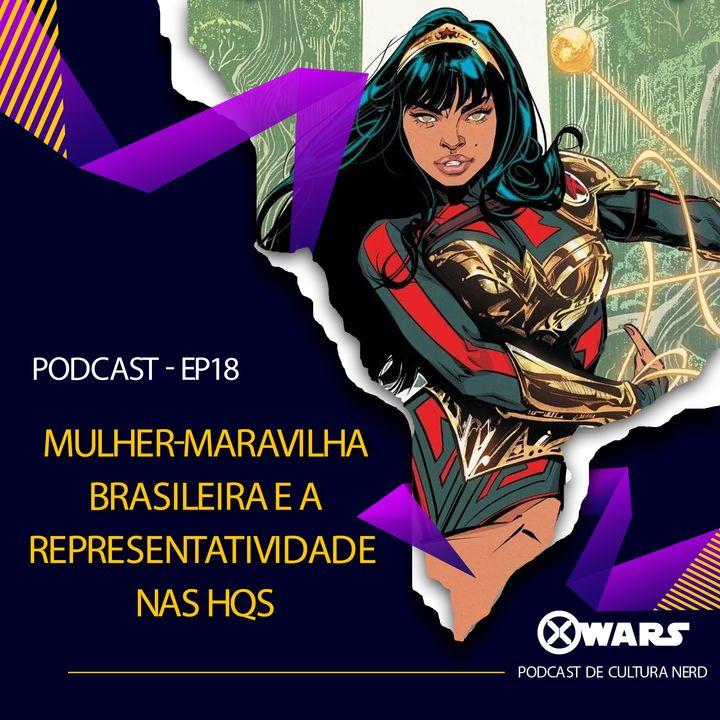 XWARS #18 Mulher Maravilha Brasileira e Representatividade nas HQs