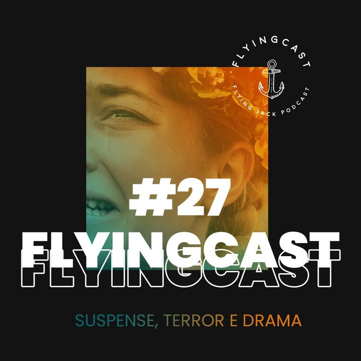 FlyingCast #27 - Suspense, terror e drama