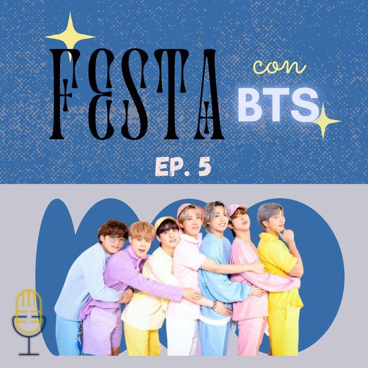EP. #05 - Festa con BTS