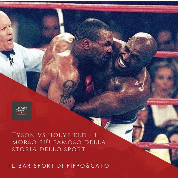 Episodio 15 - Tyson vs Holyfield: il morso più famoso della storia dello sport