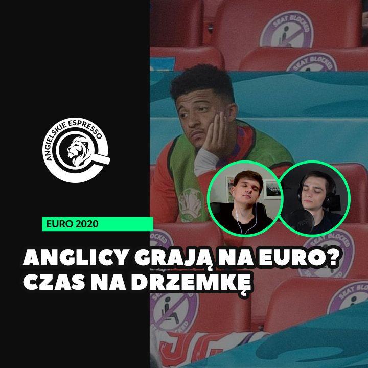 Anglicy grają na Euro? Czas na drzemkę