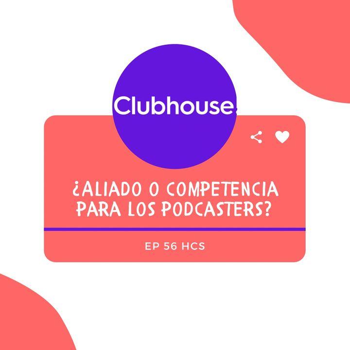 EP56 * Clubhouse ¿Aliado o Competencia para los podcasters?