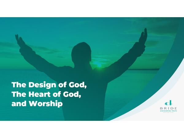 The Design of God, The Heart of God, and Worship