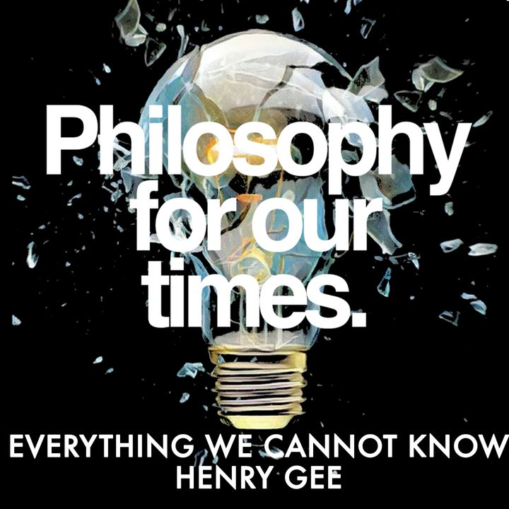 Everything We Cannot Know | Henry Gee
