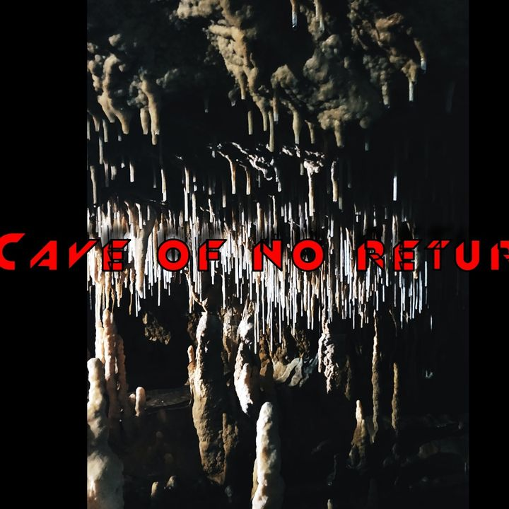 cave of no return !