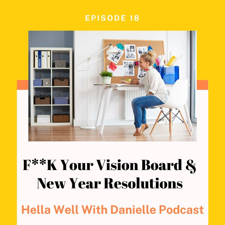 EP 18: F**k Your Vision Board & New Year Resolutions