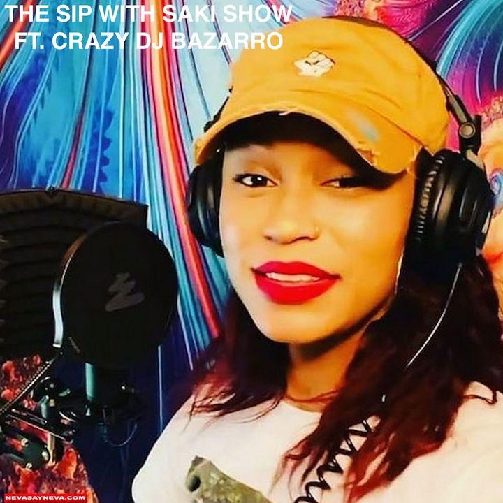 The Sip With Saki Show ft. Crazy Dj Bazarro Subject- Depression & More