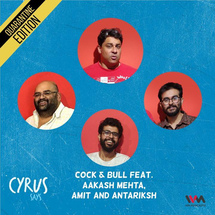 Ep. 541: Cock & Bull feat. Aakash Mehta, Amit and Antariksh