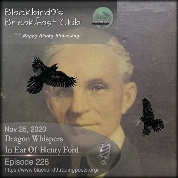 Dragon Whispers In Ear Of Henry Ford - Blackbird9 Podcast