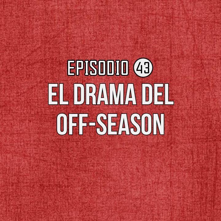 Ep 43- El Drama del Off-Season.