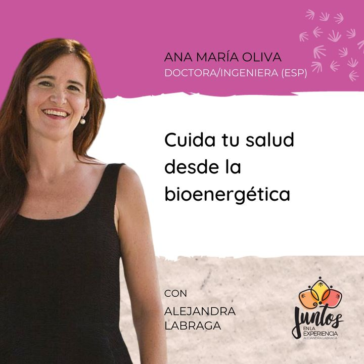 Ep. 035 - Cuida tu salud desde la bioenergética con Ana María Oliva