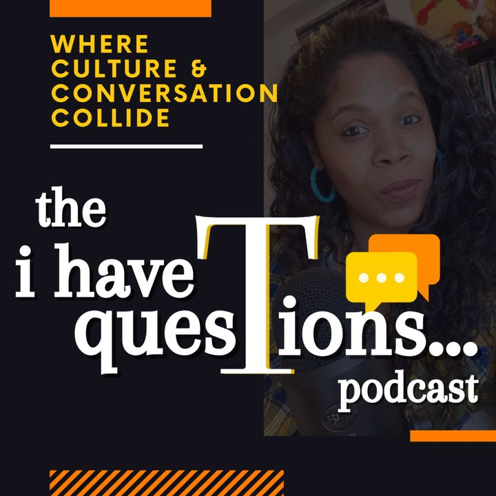 I Have Questions Podcast