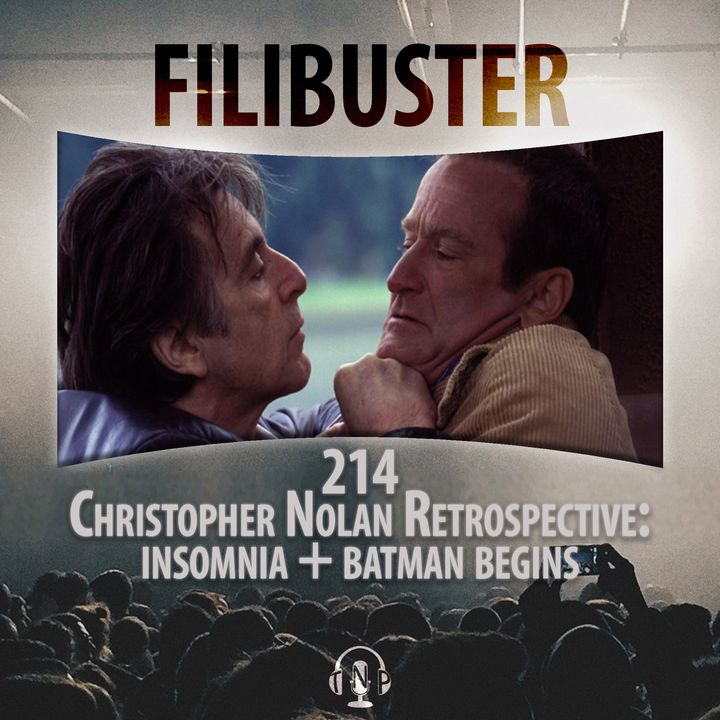 214 - Christopher Nolan Retrospective: Insomnia & Batman Begins