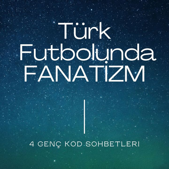 Türk Futbolunda Fanatizm - 4 Genç KOD Sohbetleri