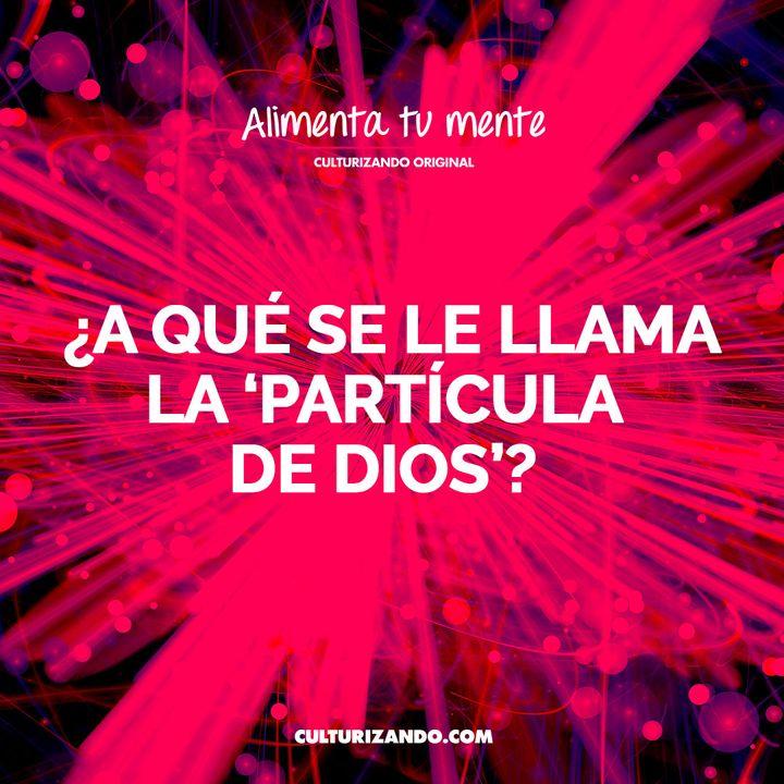 ¿A qué se le llama la 'partícula de Dios'? • Culturizando