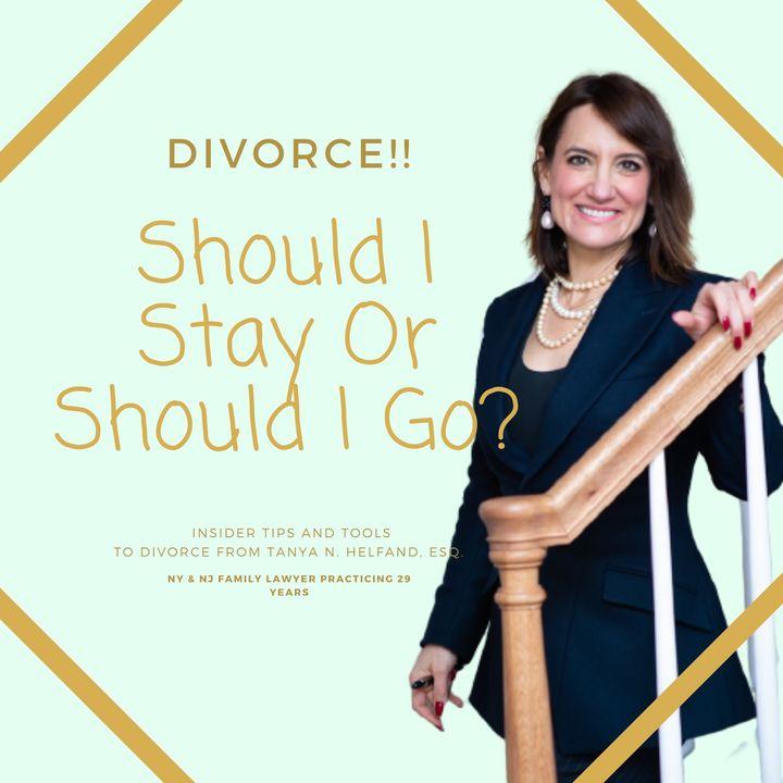 DIVORCE - SHOULD I STAY OR SHOULD I GO