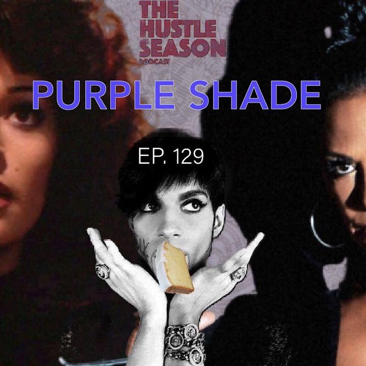 The Hustle Season: Ep. 129 Purple Shade