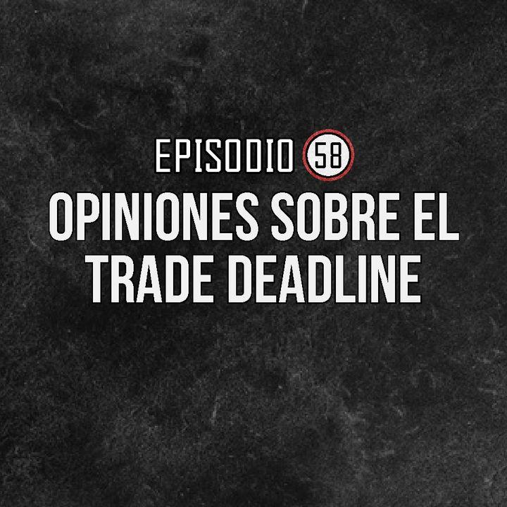 Ep 58- Opiniones sobre el Trade Deadline.