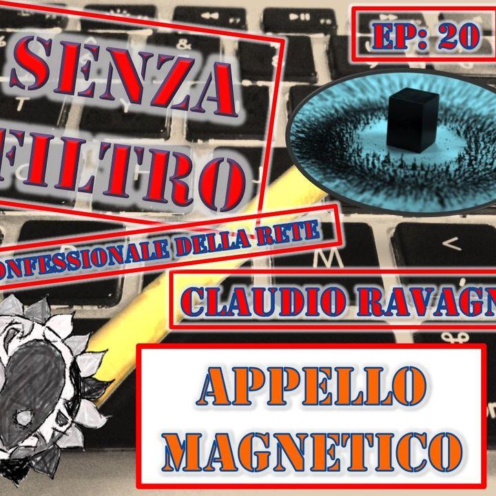 Ep20 Claudio Ravagni - Appello Magnetico - Senza Filtro