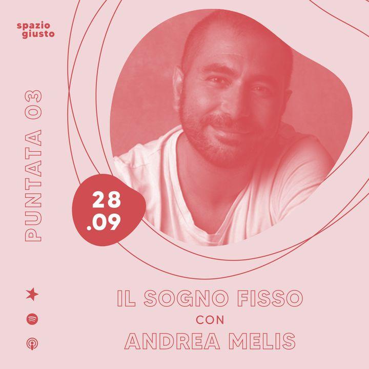 Puntata 03 - Il sogno fisso: storia di una rivoluzione quotidiana con Andrea Melis