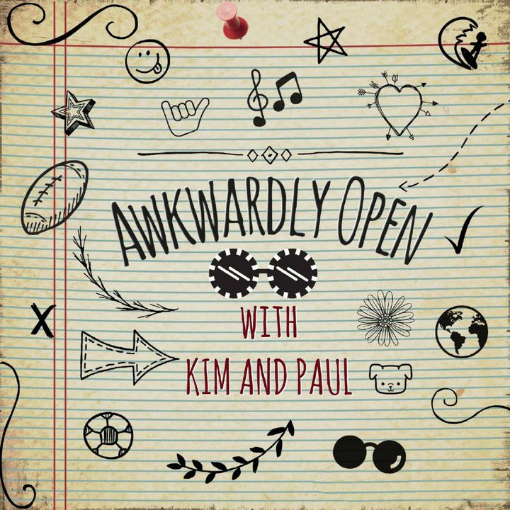 Awkwardly Open with Kim & Paul