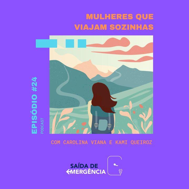 #24 - Mulheres que Viajam Sozinhas - Com Carolina Viana e Kami Queiroz