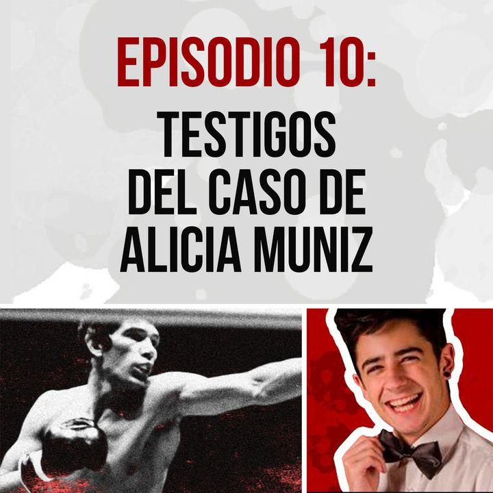 Episodio 10: Testigos del caso Alicia Muniz  -