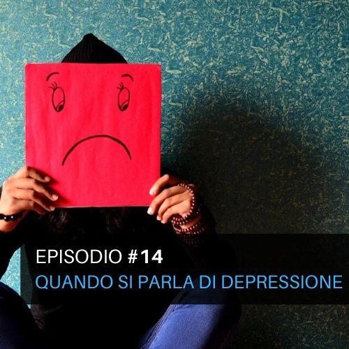 Episodio#14 - Quando si parla di depressione?