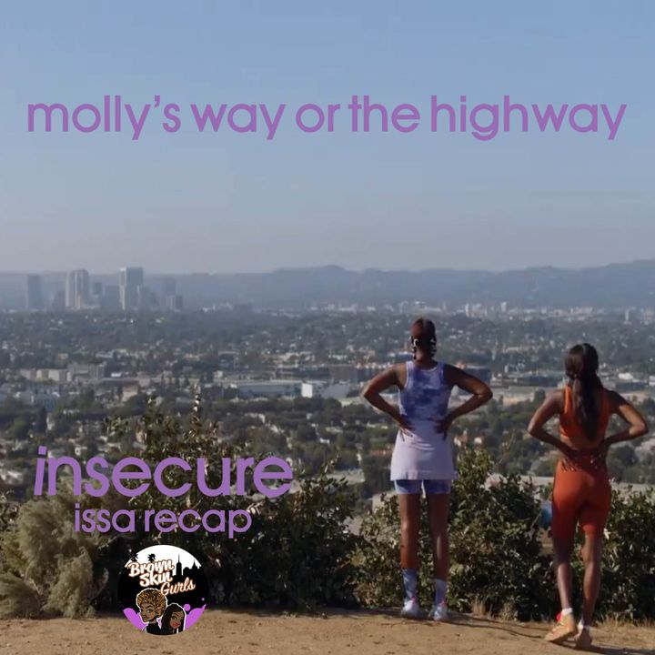 insecure issa recap - molly's way or the highway