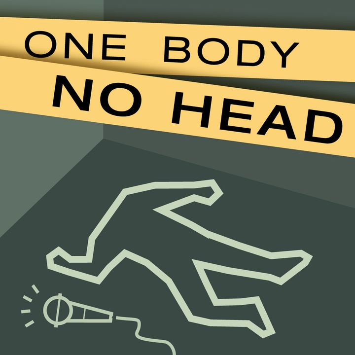 One body no head