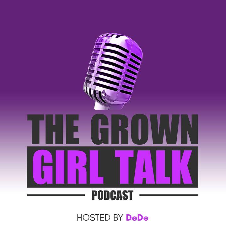 The Grown Girl Talk Podcast